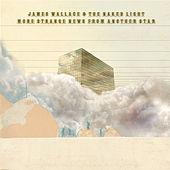 More Strange News from Another Planet by James Wallace and the Naked Light