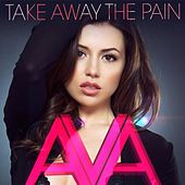 Take Away the Pain by AVA