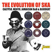 The Evolution of Ska - Calypso, Mento, Jamaican R & B & Bluebeat de Various Artists
