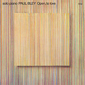 Open, to Love by Paul Bley