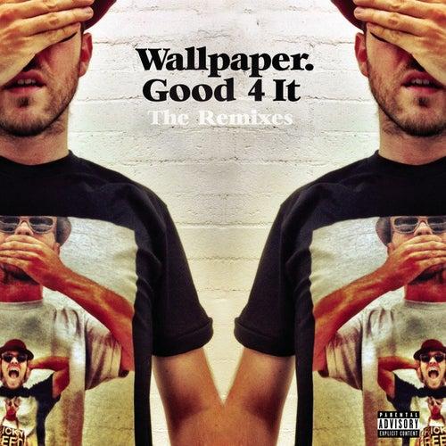 Good 4 It - Remixes by Wallpaper.