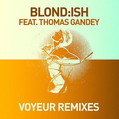 Voyeur (Remixes) by Blond:ish