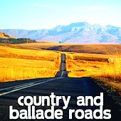 Country and Ballade Roads by Various Artists