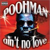 Ain't No Love de Poohman