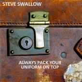 Always Pack Your Uniform On Top de Steve Swallow