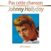 Pas cette chanson EP di Johnny Hallyday