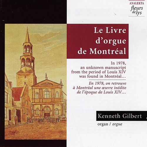 Le Livre D'Orgue De Montréal: In 1978, An Unknown Manuscript From The Period Of Louis XIV Was Found In Montreal… (Le Livre D'Orgue De Montré by Kenneth Gilbert