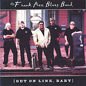 Get On Line, Baby by The Frank Ace Blues Band