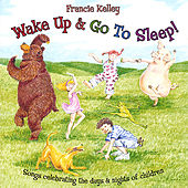 Wake Up and Go To Sleep by Francie Kelley