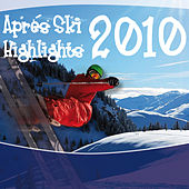 Apres Ski Highlights 2010 by Various Artists