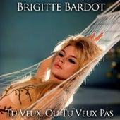 Tu veux ou tu veux pas by Brigitte Bardot