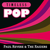 Timeless Pop: Paul Revere & The Raiders by Paul Revere & the Raiders