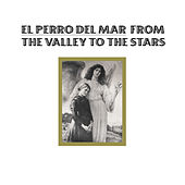 From The Valley To The Stars von El Perro Del Mar