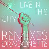 Live in This City (Remixes) by Dragonette