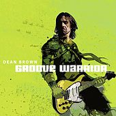 Groove Warrior by Dean Brown