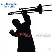 Licence to Funk by Nils Landgren Funk Unit