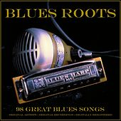 Blues Roots: 98 Great Blues Songs (Remastered) by Various Artists