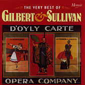 The Very Best of Gilbert and Sullivan: Music from The Gondoliers, The Pirates of Penzance, The Mikado, The Yeomen of the Guard, Iolanthe... by The D'Oyly Carte Opera Company