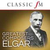 Elgar (Classic FM Greatest Composers) by Various Artists
