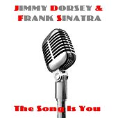 Jimmy Dorsey & Frank Sinatra: The Song Is You by Frank Sinatra