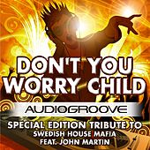 Don't You Worry Child by Audio Groove