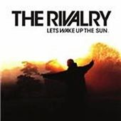 Lets Wake Up the Sun by The Rivalry