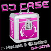 DJ Case House & Electro 04-2013 by Various Artists