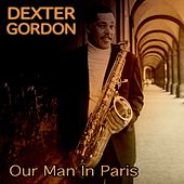 Dexter Gordon: Our Man in Paris von Dexter Gordon