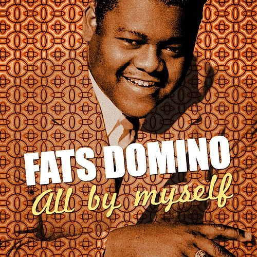 All By Myself by Fats Domino