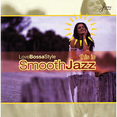 This Is Smooth Jazz: Love Bossa Style by Various Artists