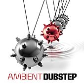 Ambient Dubstep by Various Artists