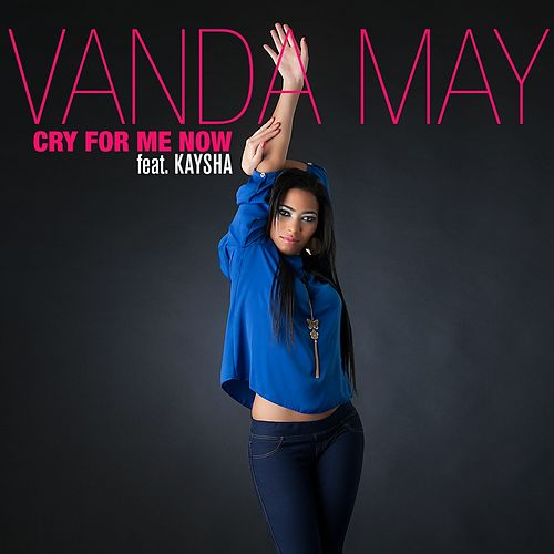 Cry for Me Now by Vanda May