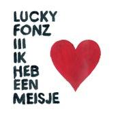 Ik Heb Een Meisje van Lucky Fonz III
