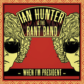 When I`m President by Ian Hunter
