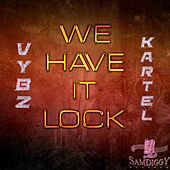 We Have It Lock by VYBZ Kartel
