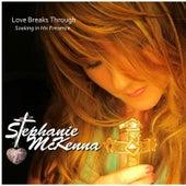 Love Breaks Through by Stephanie McKenna