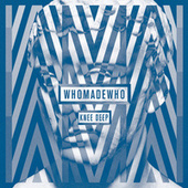 Knee Deep by WhoMadeWho