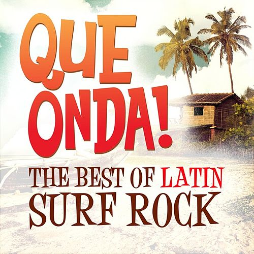 Qué Onda! The Best of Latin Surf Rock by Various Artists