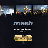 On this tour forever by Mesh