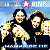 Wanna Be Me von Pretty Pink