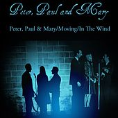 Peter, Paul And Mary: Peter, Paul & Mary/Moving/In The Wind de Peter, Paul and Mary