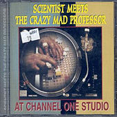The Scientist - Meets The Crazy Mad Professor At Channel One Studio by Scientist