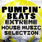 Pumpin' Beats: Extreme House Music Selection by Various Artists