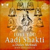 Love You Aadi Shakti by Daler Mehndi