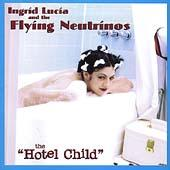 The Hotel Child by Ingrid Lucia and The Flying Neutrinos