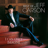 Best Of - I Can Only Imagine by Jeff Carson