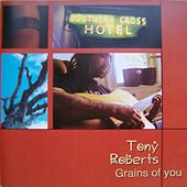 Grains of You by Tony Roberts