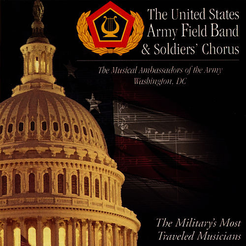 The Musical Ambassadors Of The Army by US Army Field Band and Soldiers' Chorus