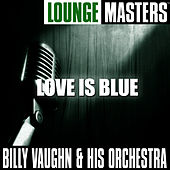 Lounge Masters: Love Is Blue von Billy Vaughn