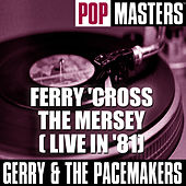 Pop Masters: Ferry 'Cross The Mersey ( Live In '81) de Gerry and the Pacemakers